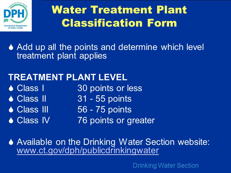 Drinking Water Section Water Treatment Plant Classification Form  Add up all the points and determine which level treatment plant applies TREATMENT P
