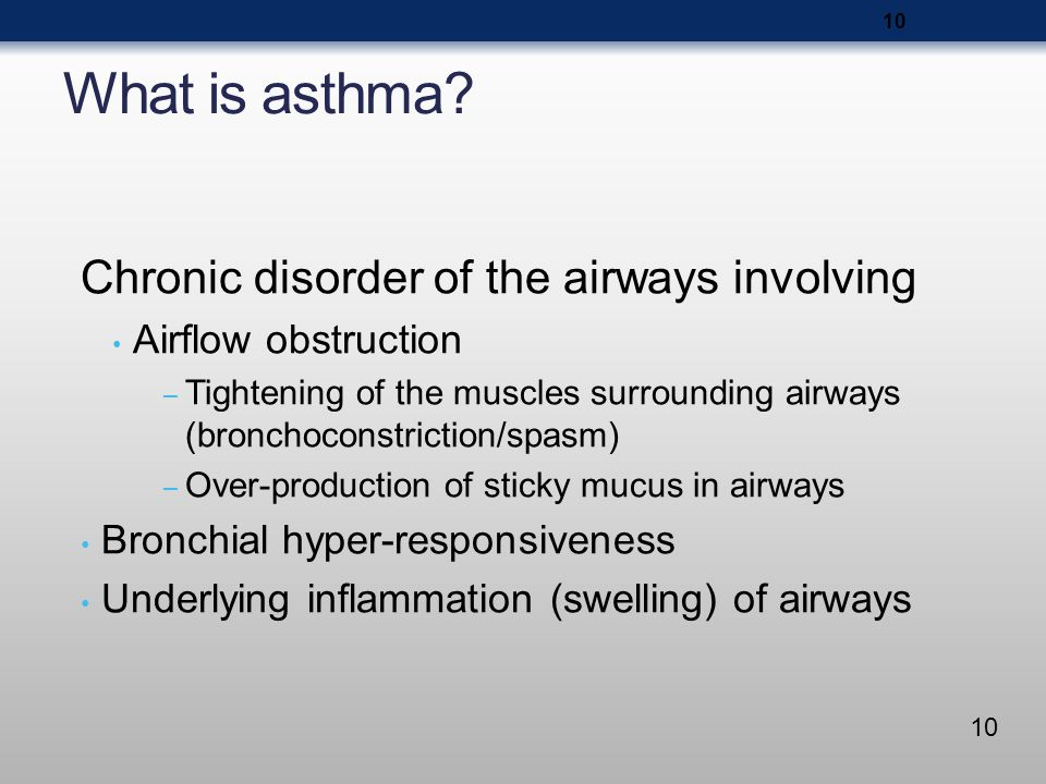 10 What is asthma? Chronic disorder of the airways involving Airflow obstruction – Tightening of the muscles surrounding airways (bronchoconstriction/