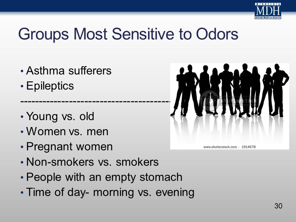 30 Groups Most Sensitive to Odors Asthma sufferers Epileptics ---------------------------------------------- Young vs. old Women vs. men Pregnant wome