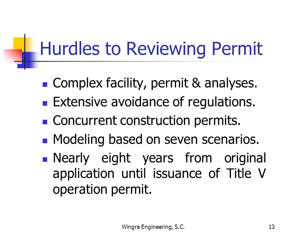 Wingra Engineering, S.C.13 Hurdles to Reviewing Permit Complex facility, permit & analyses.