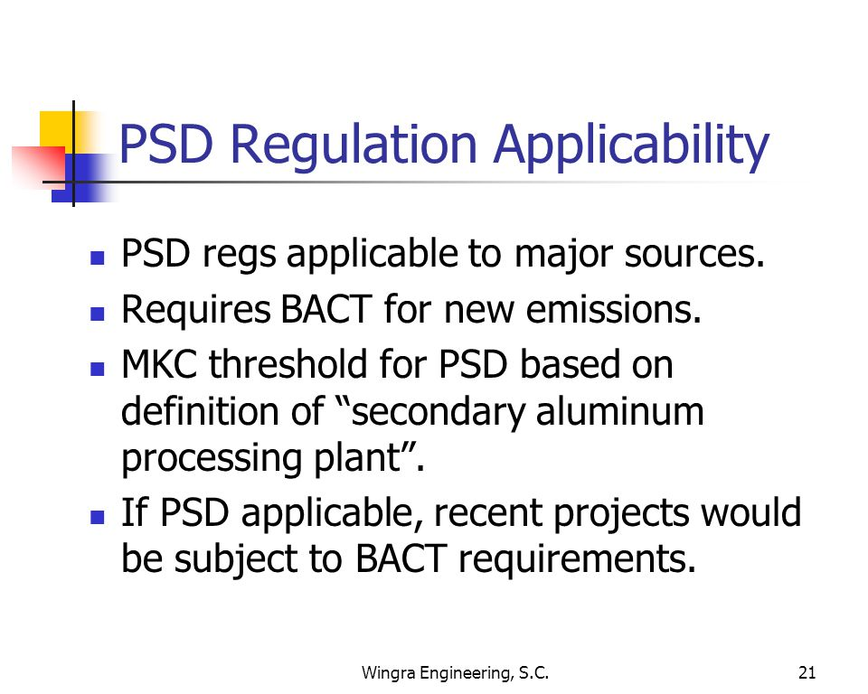 Wingra Engineering, S.C.21 PSD Regulation Applicability PSD regs applicable to major sources.