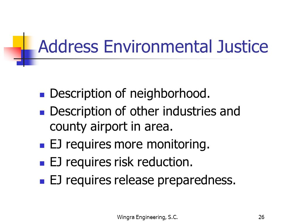 Wingra Engineering, S.C.26 Address Environmental Justice Description of neighborhood. Description of other industries and county airport in area. EJ r