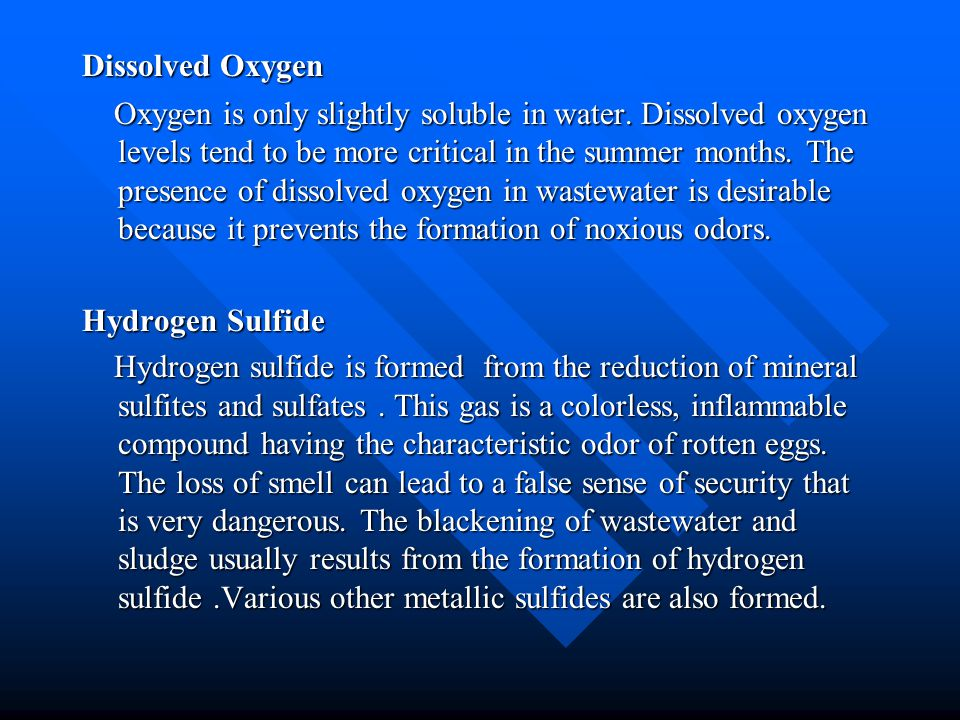 Dissolved Oxygen Oxygen is only slightly soluble in water. Dissolved oxygen levels tend to be more critical in the summer months. The presence of diss