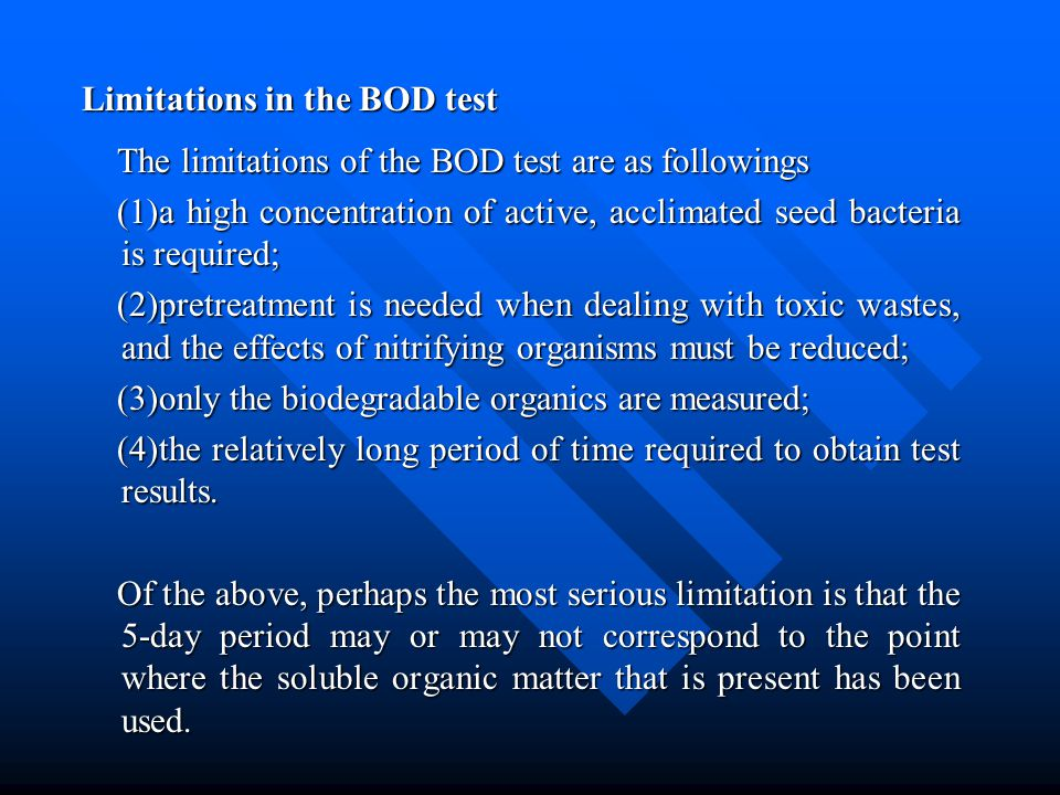 Limitations in the BOD test The limitations of the BOD test are as followings The limitations of the BOD test are as followings (1)a high concentratio
