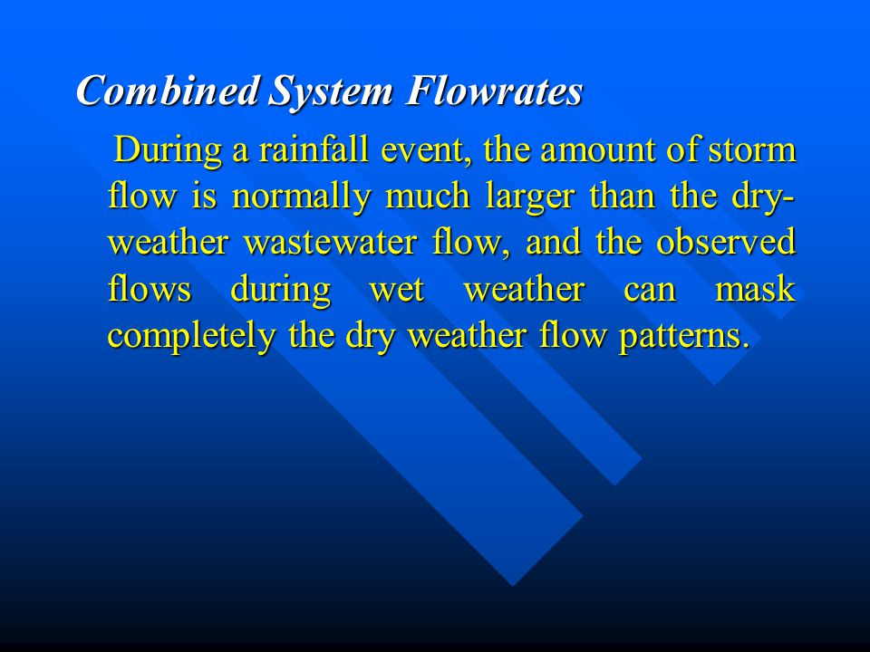 Combined System Flowrates During a rainfall event, the amount of storm flow is normally much larger than the dry- weather wastewater flow, and the obs