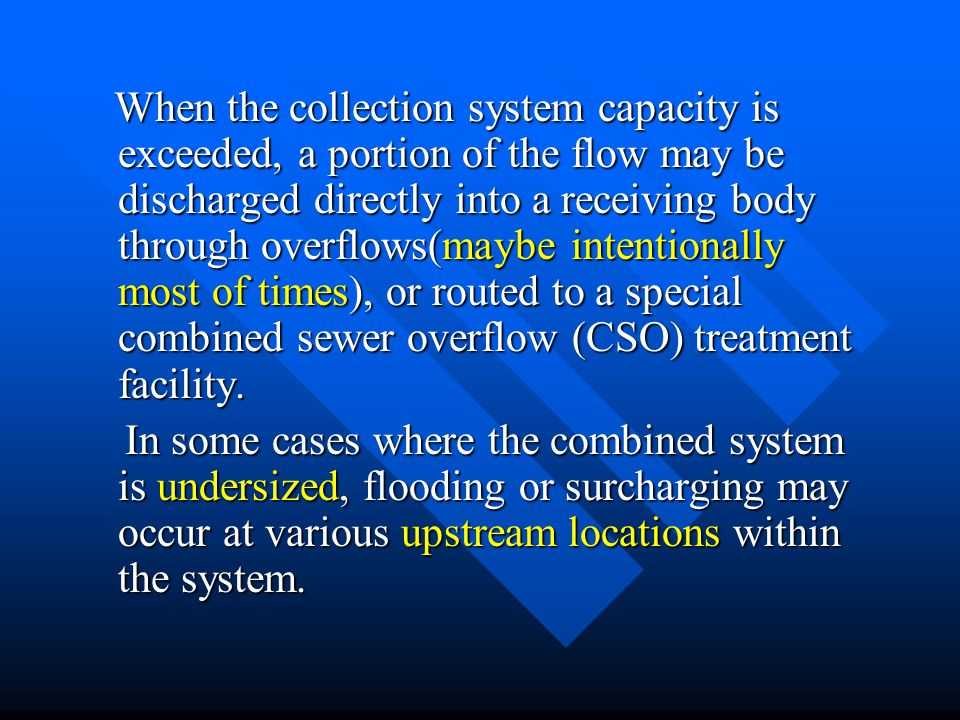 When the collection system capacity is exceeded, a portion of the flow may be discharged directly into a receiving body through overflows(maybe intent