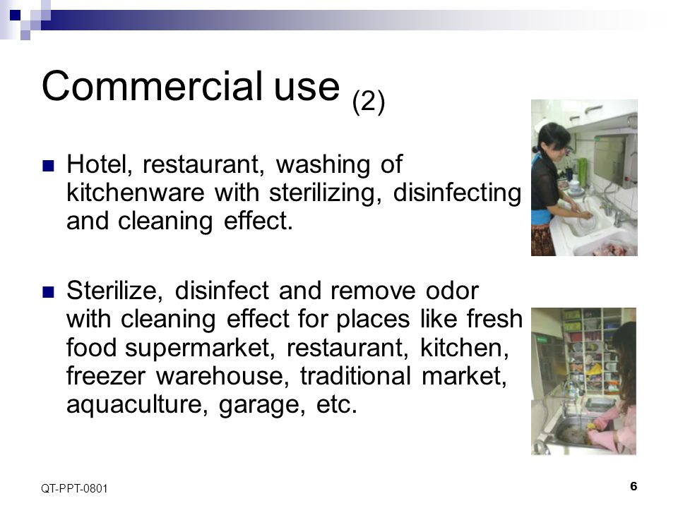 6 QT-PPT-0801 Commercial use (2) Hotel, restaurant, washing of kitchenware with sterilizing, disinfecting and cleaning effect.