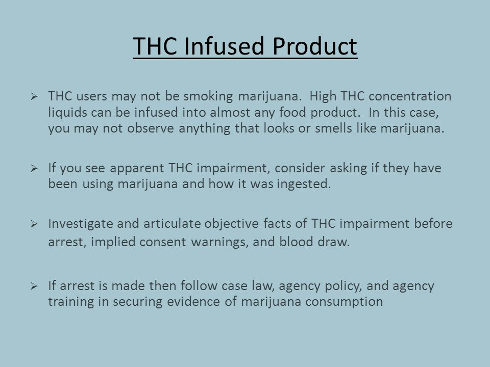 THC Infused Product  THC users may not be smoking marijuana.
