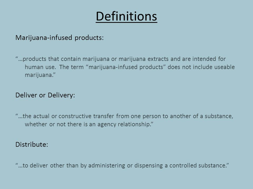 """Definitions Marijuana-infused products: """"…products that contain marijuana or marijuana extracts and are intended for human use. The term """"marijuana-in"""