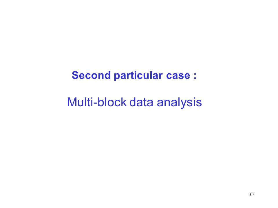 37 Second particular case : Multi-block data analysis