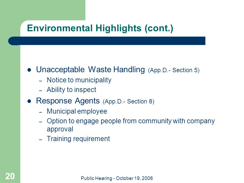 Public Hearing - October 19, 2006 20 Environmental Highlights (cont.) Unacceptable Waste Handling (App.D.- Section 5) – Notice to municipality – Abili