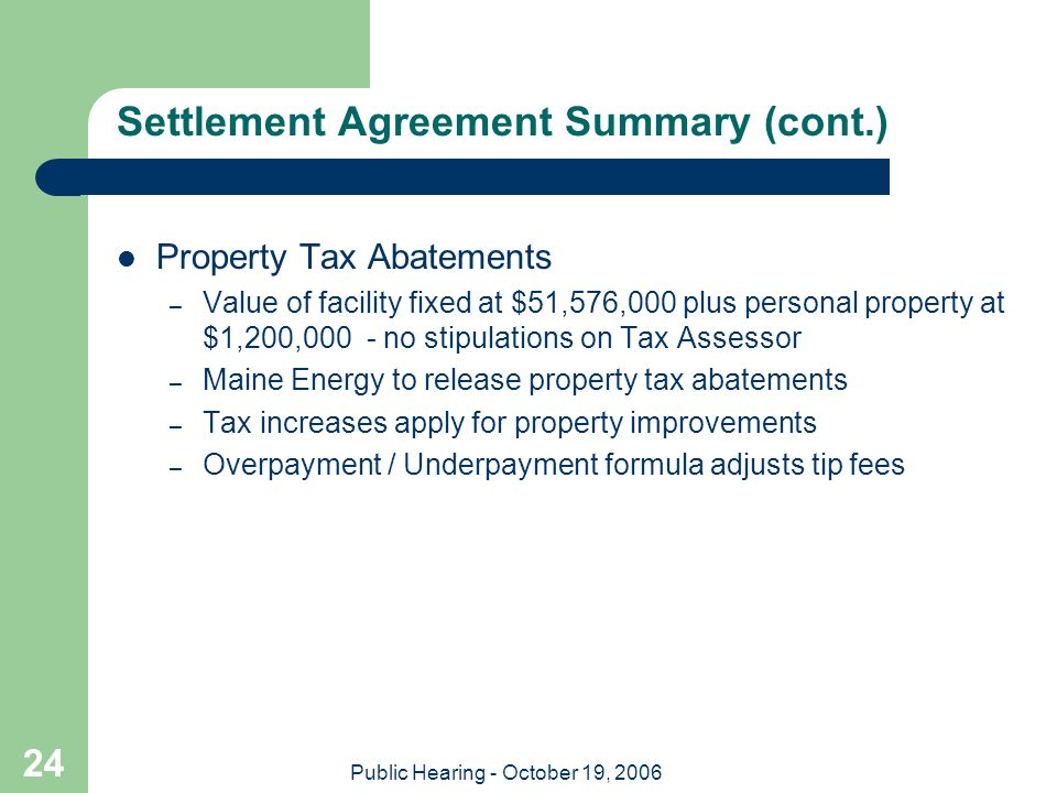 Public Hearing - October 19, 2006 24 Settlement Agreement Summary (cont.) Property Tax Abatements – Value of facility fixed at $51,576,000 plus person
