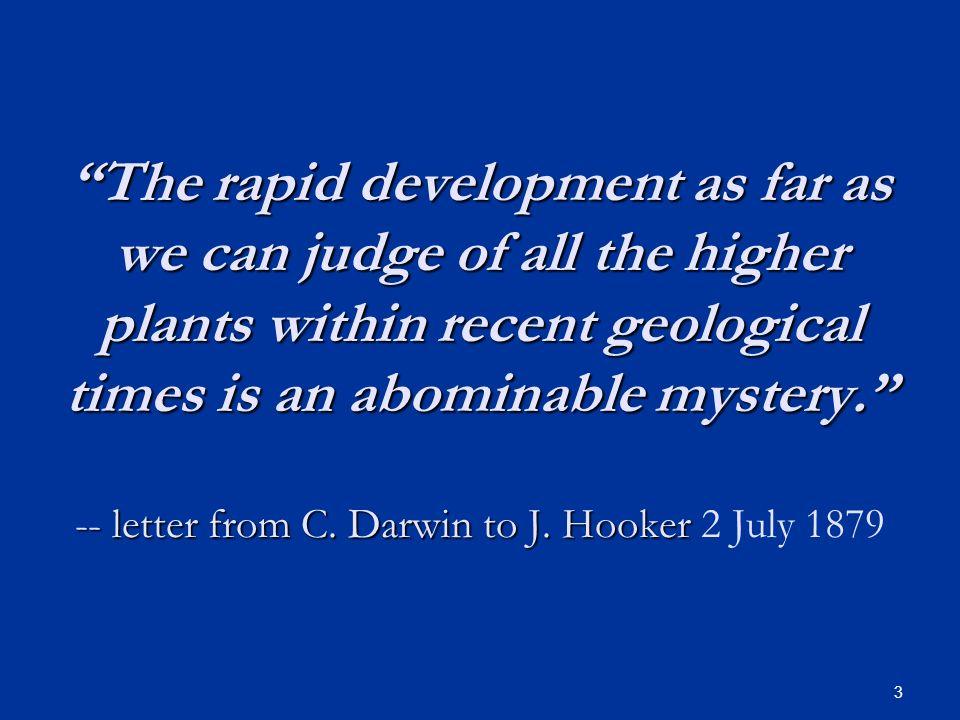 """The rapid development as far as we can judge of all the higher plants within recent geological times is an abominable mystery."" -- letter from C. Dar"