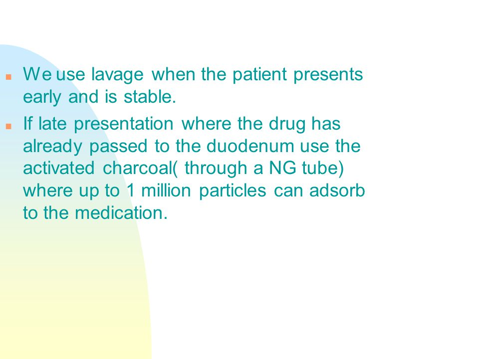 n We use lavage when the patient presents early and is stable.