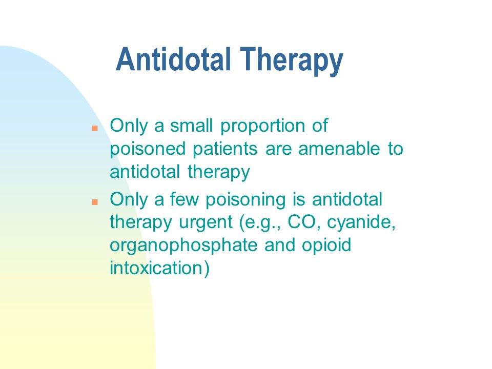 Antidotal Therapy n Only a small proportion of poisoned patients are amenable to antidotal therapy n Only a few poisoning is antidotal therapy urgent