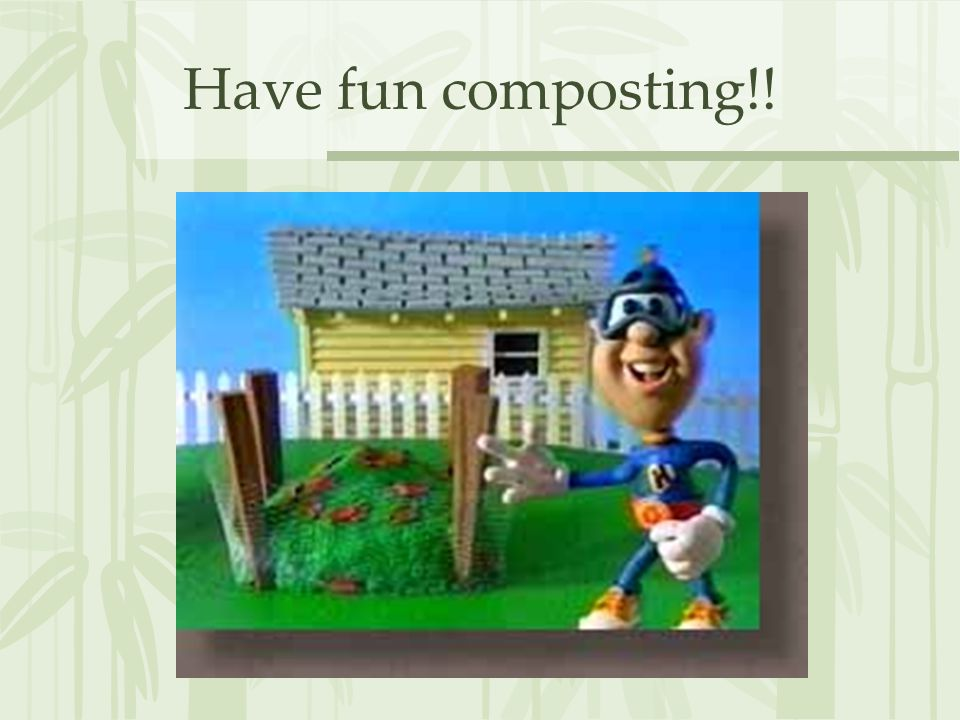 Have fun composting!!