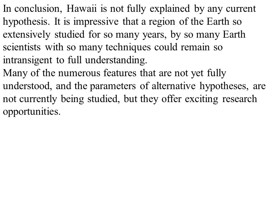In conclusion, Hawaii is not fully explained by any current hypothesis.