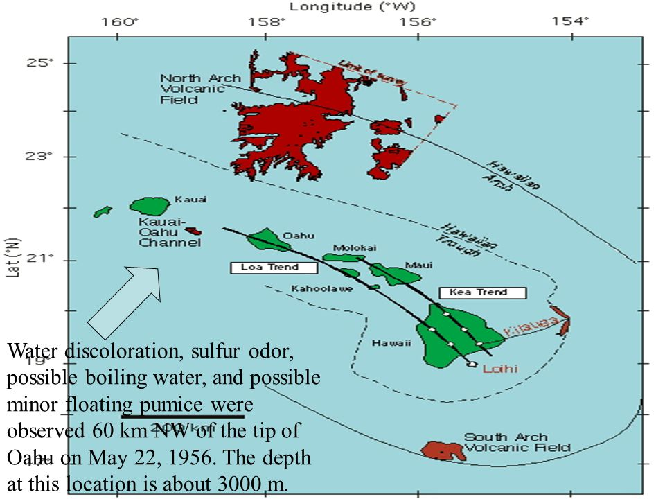 Water discoloration, sulfur odor, possible boiling water, and possible minor floating pumice were observed 60 km NW of the tip of Oahu on May 22, 1956.