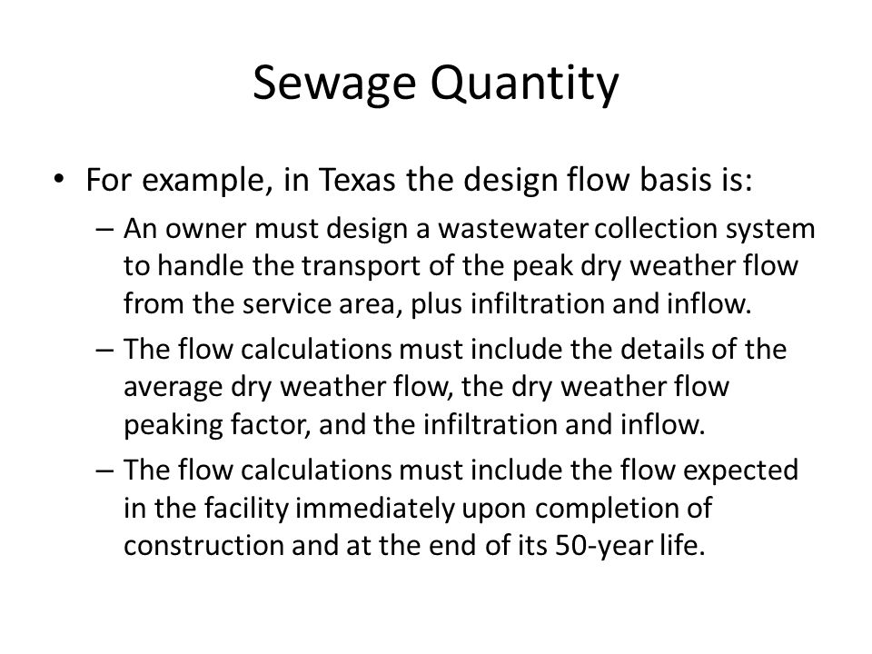 Sewage Quantity For example, in Texas the design flow basis is: – An owner must design a wastewater collection system to handle the transport of the p