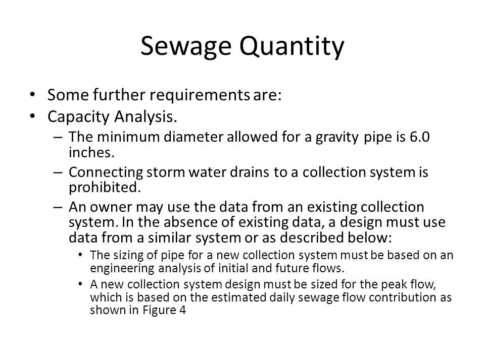 Sewage Quantity Some further requirements are: Capacity Analysis. – The minimum diameter allowed for a gravity pipe is 6.0 inches. – Connecting storm