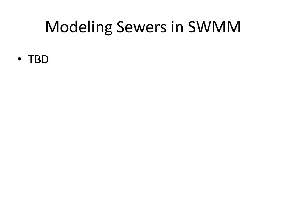 Modeling Sewers in SWMM TBD