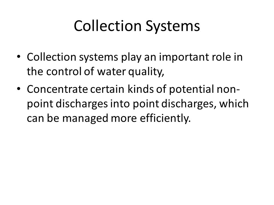 Collection Systems Collection systems play an important role in the control of water quality, Concentrate certain kinds of potential non- point discha