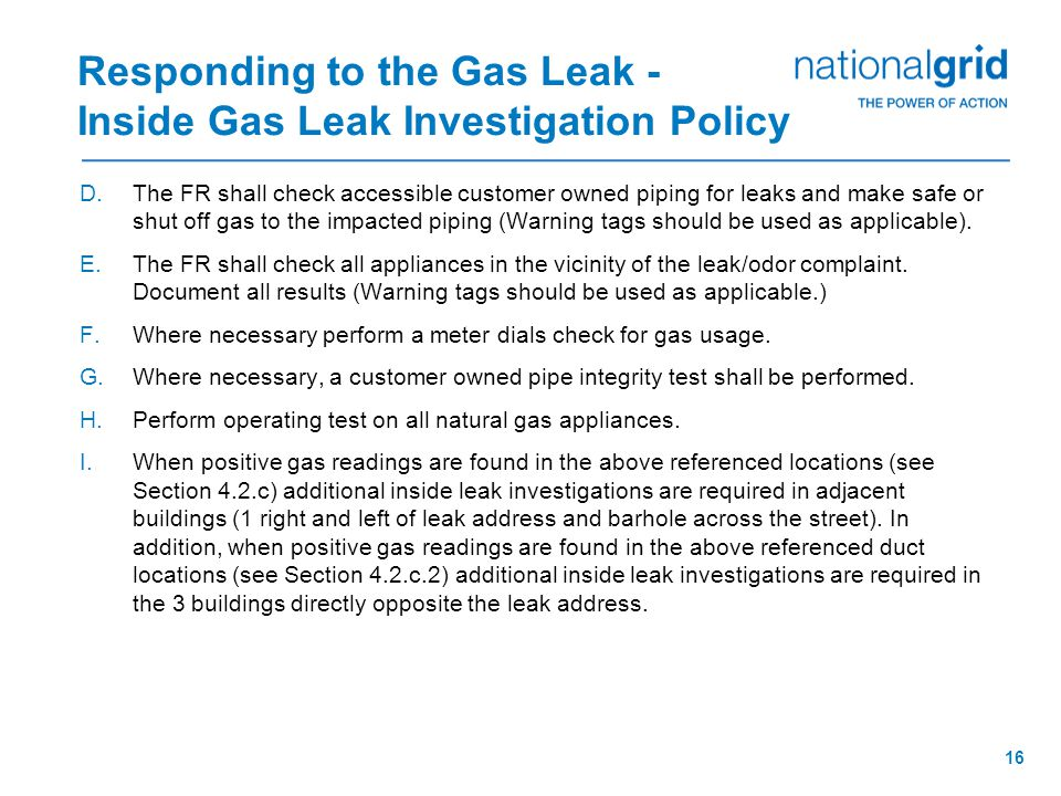 15 Responding to the Gas Leak - Inside Gas Leak Investigation Policy C.The FR shall check for presence of gas by taking readings at all street facing walls and at all points of entry for pipe, conduit and other potential paths of migration.