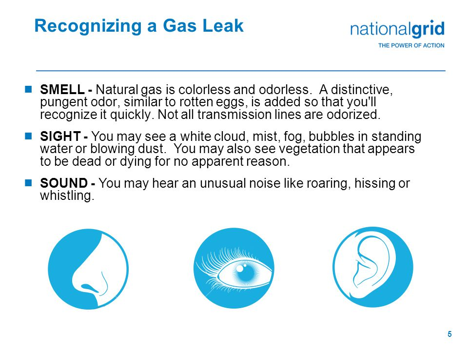4 Natural Gas Safety  National Grid gas service crews are trained to be familiar with the characteristics of natural gas and be prepared to react quickly and properly to ensure their safety and the safety of the customer and members of the nearby community.