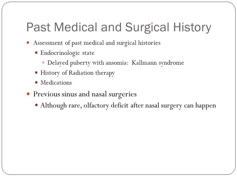 Past Medical and Surgical History Assessment of past medical and surgical histories Endocrinologic state Delayed puberty with ansomia: Kallmann syndro