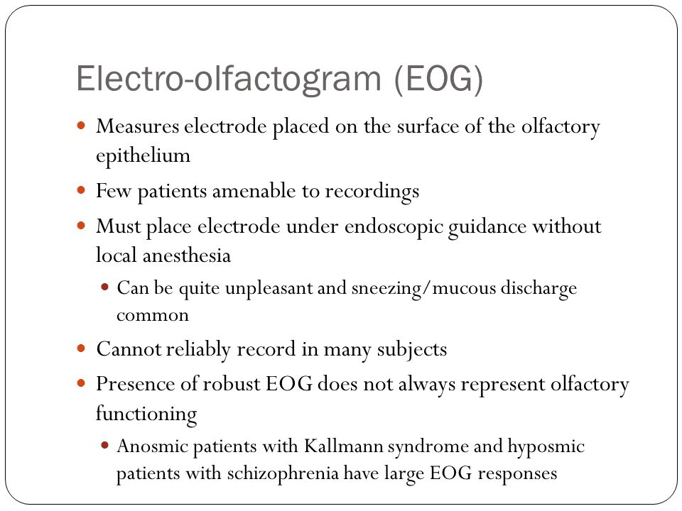 Electro-olfactogram (EOG) Measures electrode placed on the surface of the olfactory epithelium Few patients amenable to recordings Must place electrod