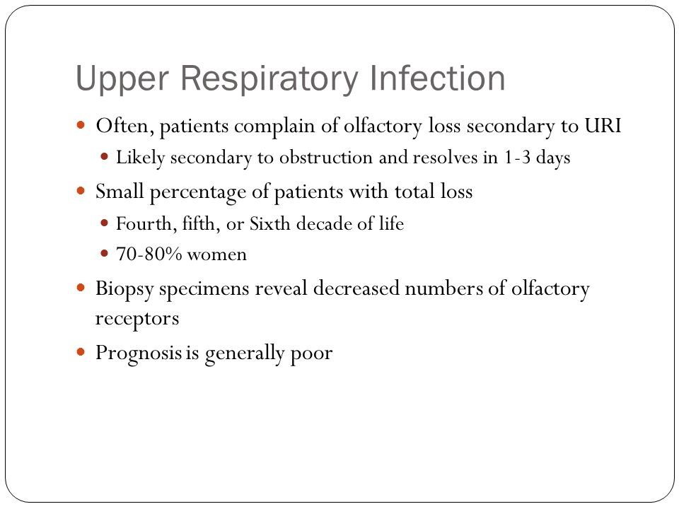 Upper Respiratory Infection Often, patients complain of olfactory loss secondary to URI Likely secondary to obstruction and resolves in 1-3 days Small