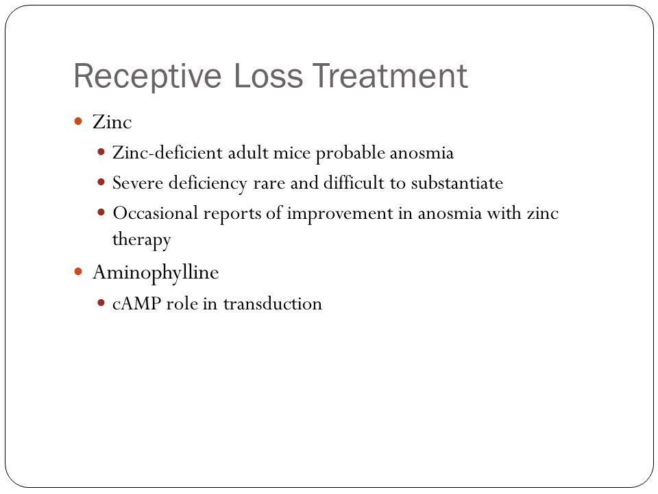 Receptive Loss Treatment Zinc Zinc-deficient adult mice probable anosmia Severe deficiency rare and difficult to substantiate Occasional reports of im