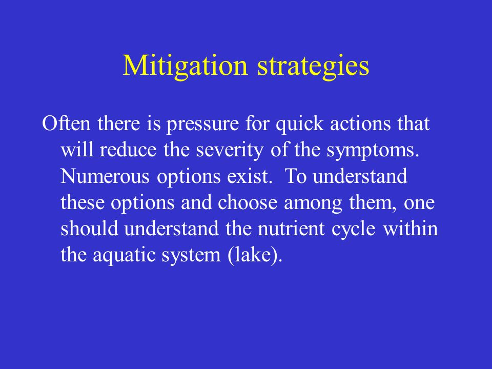 Mitigation strategies Often there is pressure for quick actions that will reduce the severity of the symptoms.