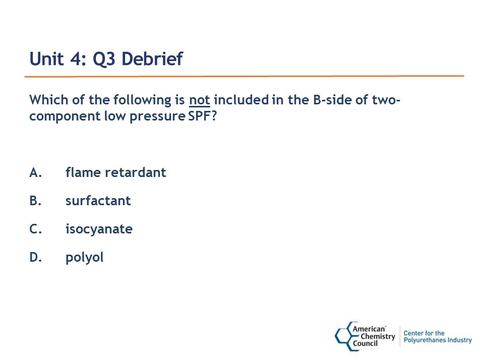 Unit 4: Q3 Debrief Which of the following is not included in the B-side of two- component low pressure SPF.