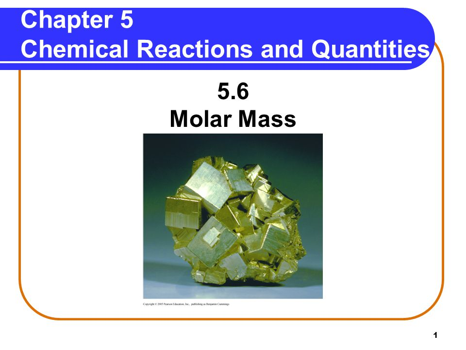 1 Chapter 5 Chemical Reactions and Quantities 5.6 Molar Mass