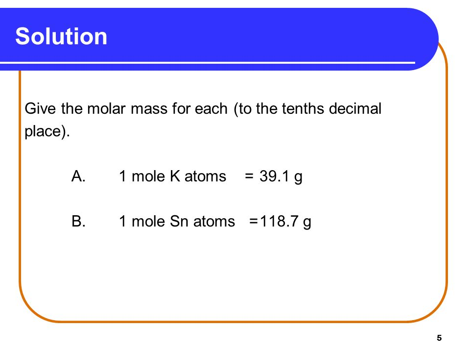 5 Give the molar mass for each (to the tenths decimal place).