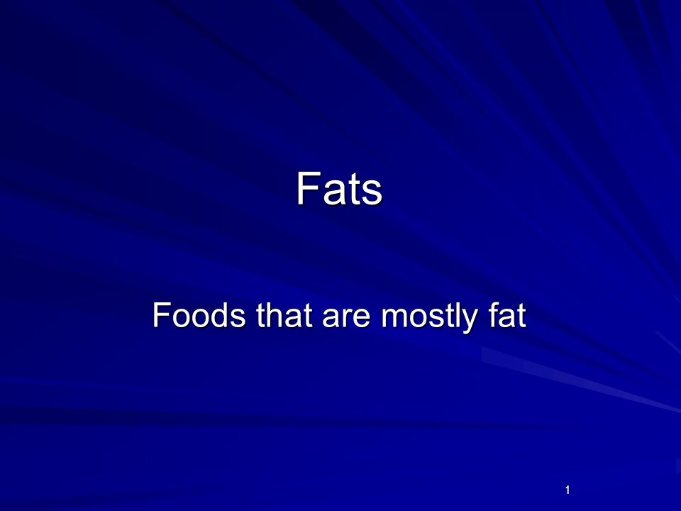 1 Fats Foods that are mostly fat