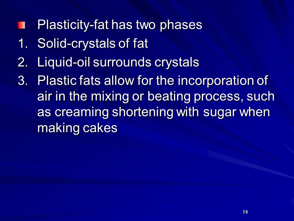 14 Plasticity-fat has two phases 1. Solid-crystals of fat 2.