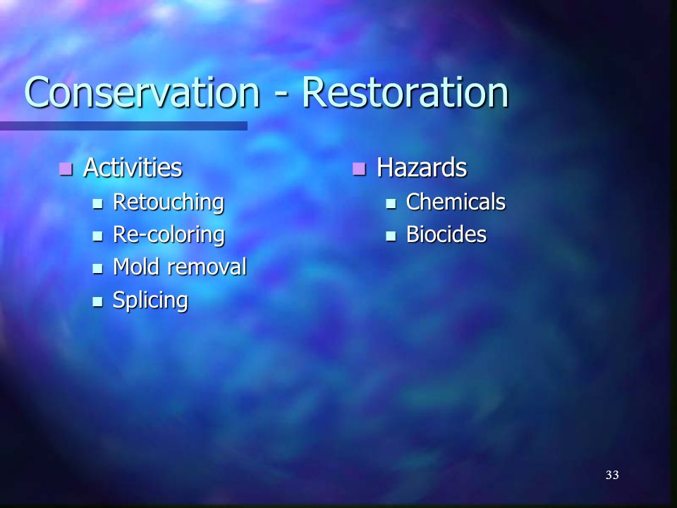 32 Conservation - Cleaning Activities Activities Loading/unloading film into cleaning equipment Loading/unloading film into cleaning equipment Handling solvents Handling solvents Hazards Skin contact and inhalation of cleaning solvents