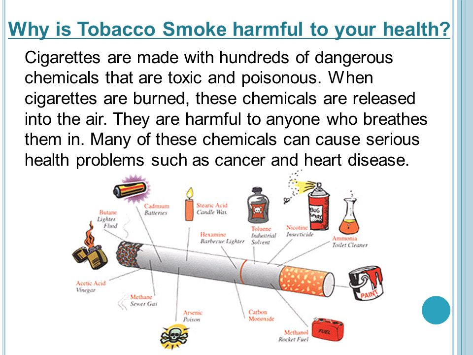 Cigarettes are made with hundreds of dangerous chemicals that are toxic and poisonous.