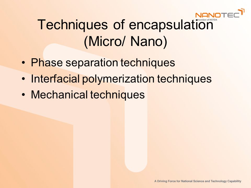 Techniques of encapsulation (Micro/ Nano) Phase separation techniques Interfacial polymerization techniques Mechanical techniques