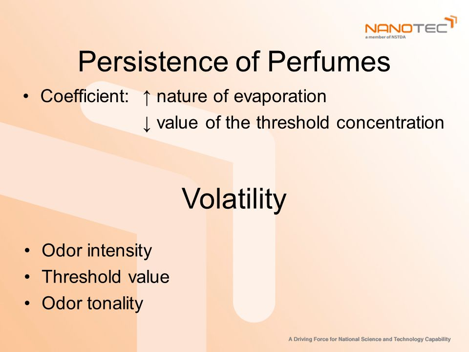Persistence of Perfumes Coefficient:↑ nature of evaporation ↓ value of the threshold concentration Volatility Odor intensity Threshold value Odor tonality