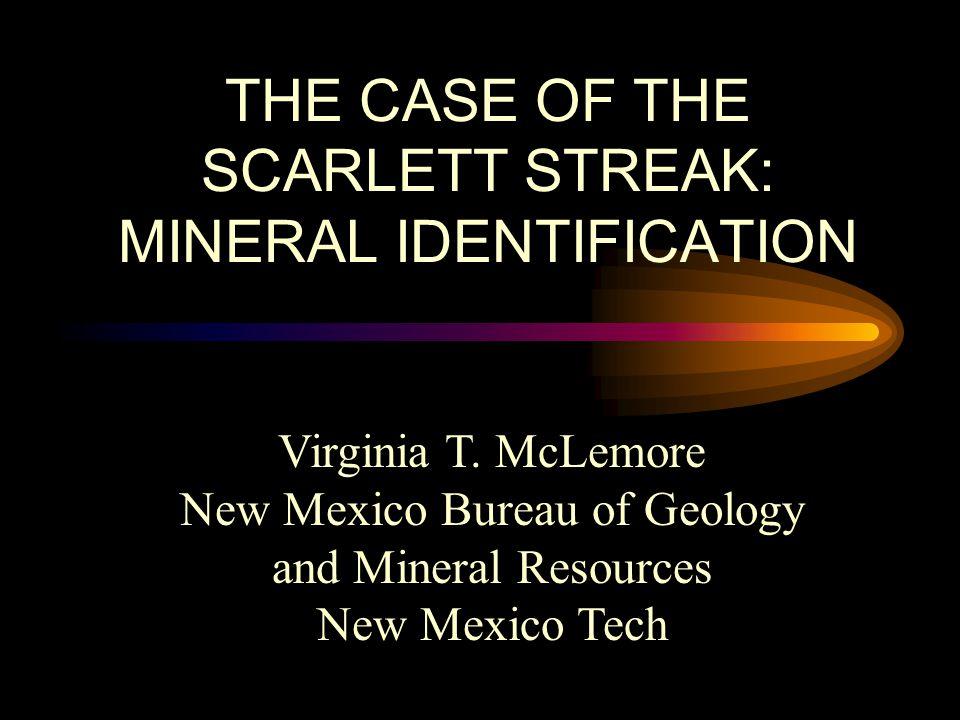 THE CASE OF THE SCARLETT STREAK: MINERAL IDENTIFICATION Virginia T.