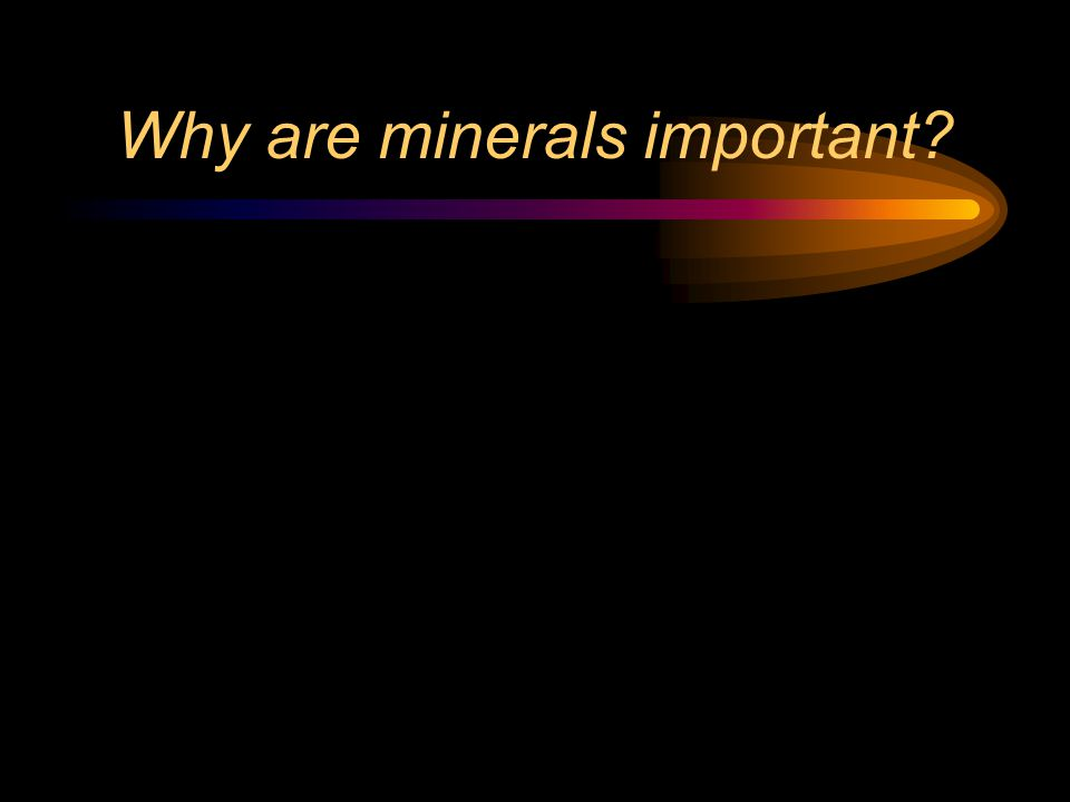 Why are minerals important