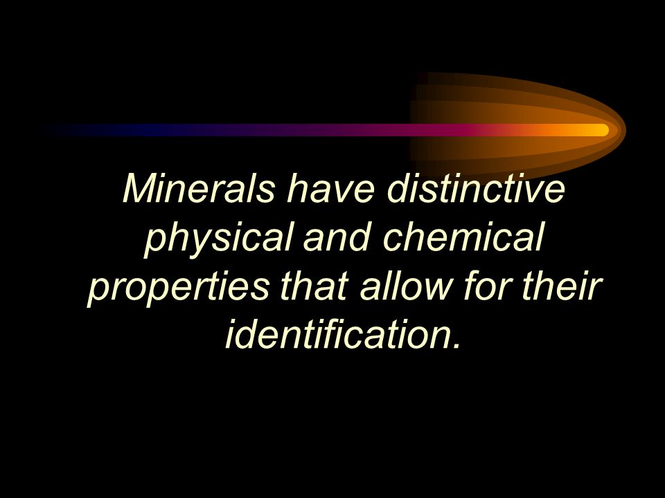 Minerals have distinctive physical and chemical properties that allow for their identification.