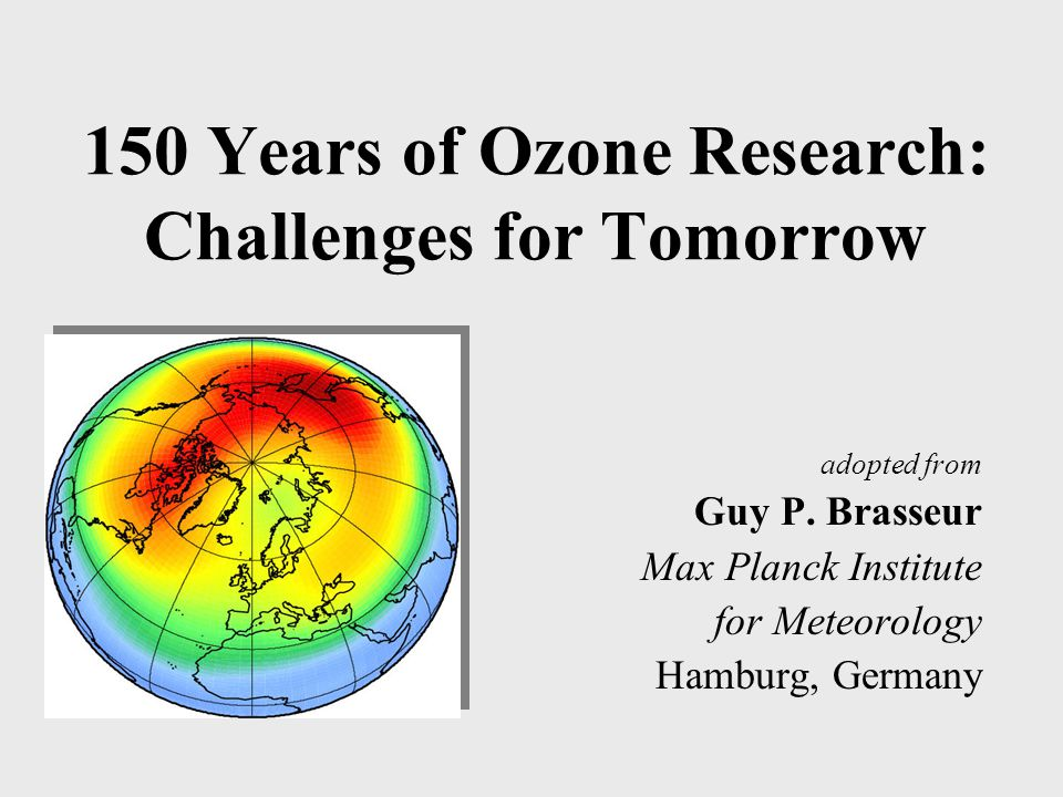 150 Years of Ozone Research: Challenges for Tomorrow adopted from Guy P.