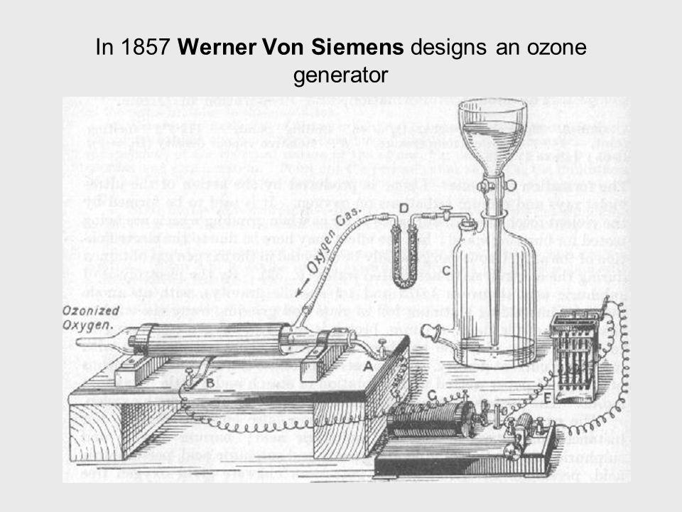 In 1857 Werner Von Siemens designs an ozone generator