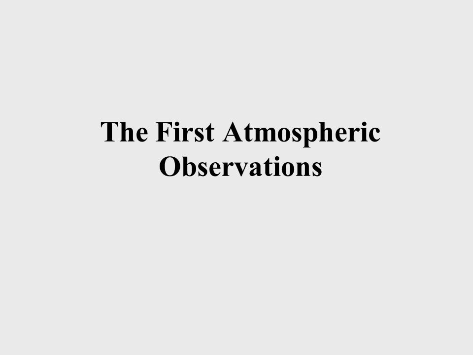 The First Atmospheric Observations