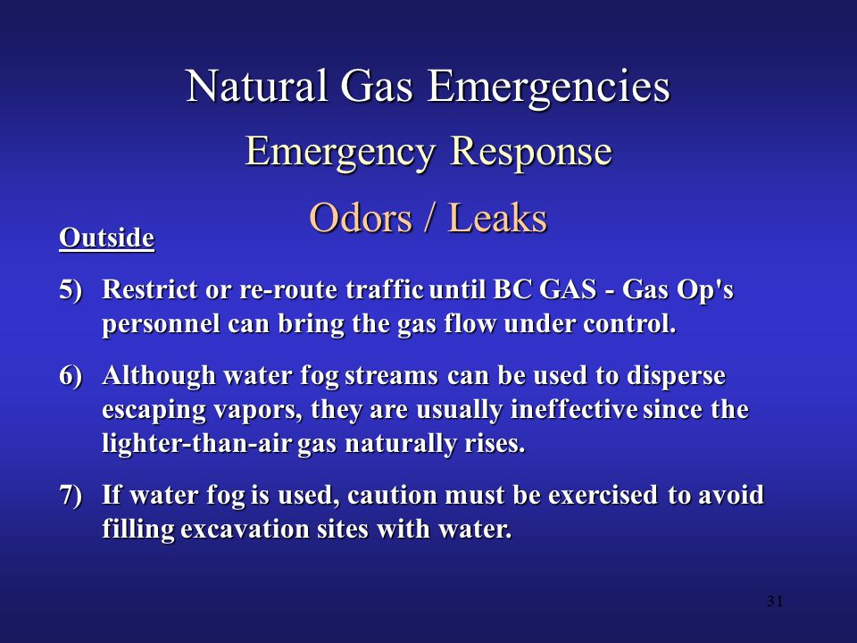 31 Natural Gas Emergencies Emergency Response Odors / Leaks Outside 5)Restrict or re-route traffic until BC GAS - Gas Op s personnel can bring the gas flow under control.