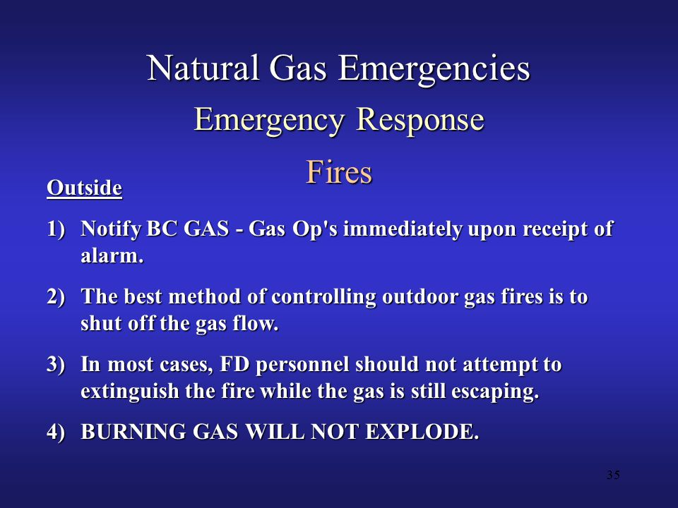 35 Natural Gas Emergencies Emergency Response Fires Outside 1)Notify BC GAS - Gas Op s immediately upon receipt of alarm.